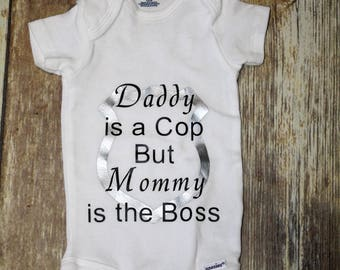Daddy is a cop, Mommy is the boss Onesie