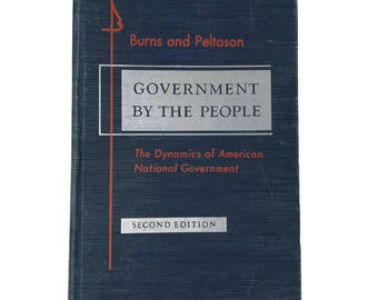 Government By The People: The Dynamics of American National Government by Burns & Peltason 2nd Ed 1954
