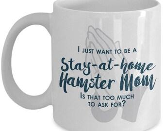 Hamster Mom Gifts, Hamster Mug, Stay At Home Hamster Mom, Funny Coffee mug, Gifts for Hamster, Birthday Gift