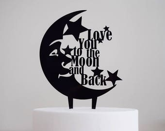 Love You to the Moon and Back Cake Topper | Wedding | Bridal Shower | Engagement Party | Baby Shower | Birthday | Anniversary | Acrylic |