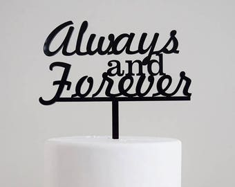 Always and Forever Cake Topper | Wedding | Bridal Shower | Love | Engagement Party | Acrylic |