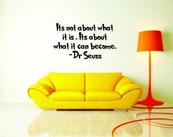 Dr. Seuss Wall Decal Quote- Its not about what it is .