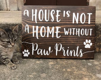 A house is not a home without paw prints / handmade wood sign / pet custom sign / wooden dog sign / cat decor / housewarming gift