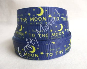 "I Love You To The Moon And Back on 1"" Grosgrain Ribbon by the yard. Choose 3/5/10 yards."
