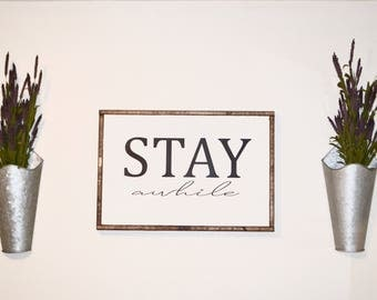 Stay Awhile Sign | Stay Awhile Wood Sign |Rustic Farmhouse Sign | Wooden Sign | Walk Decor