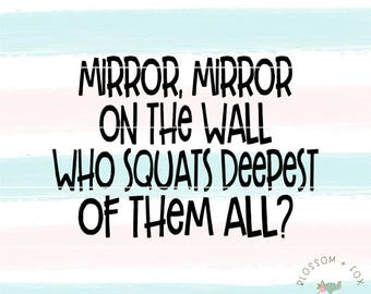 Workout SVG File. Mirror Mirror on the Wall Svg Fitness Svg Exercise Svg Quote Gym Svg Squat SVG Big Booty SVG Cut file Silhouette & Cricut