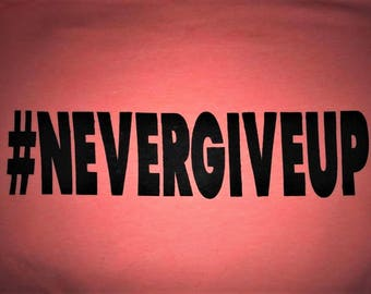 Never Give Up #NEVERGIVEUP White Shirt Small - 5XL Prison Parole Freedom Hope Success