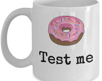 Donut Test Me Mug - Funny Food Pun Sweet Tooth Lover Gift Coffee Cup