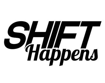 Shift Happens Vinyl Decal