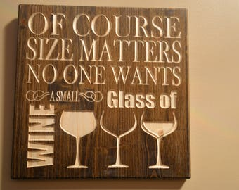 """Wood Sign, """"Of Course Size Matters No one Wants a Small Glass of Wine"""" , Home Decor, Wood Carved sign, Stained sign"""