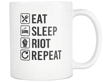 Riot Mug ,Riot Gift, Eat Sleep Repeat Coffee Tea Cup