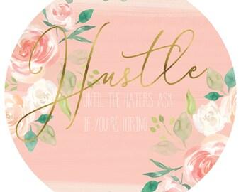 Hustle Until The Haters Ask If Your Hiring / Digital Print / Instagram Stock / 5 x 5 digital print