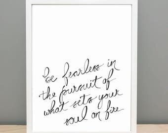 Printable Art - Be Fearless in the pursuit of what sets your soul on fire