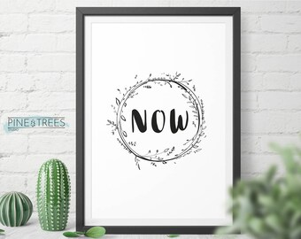 Black and White NOW printable wall art for home and office - digital download you can print in any size