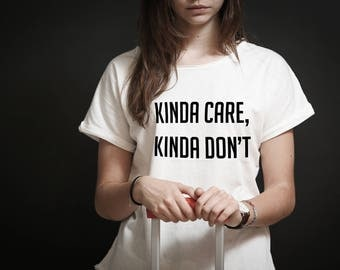 kinda care, kinda don't