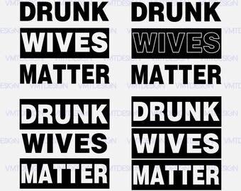 Drunk wives matter svg - Drunk wives matter vector -Drunk wives matter Digital clipart for Design or more, files download svg, png, eps, jpg