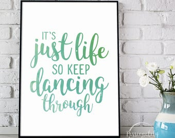 It's Just Life So Keep Dancing Through - Wicked Quote - Digital Download - Wall Art - Motivational Art
