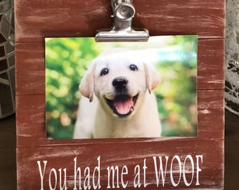 Dog Lover Frame - You Had me at WOOF - Wooden Picture Frame - Rustic Weathered
