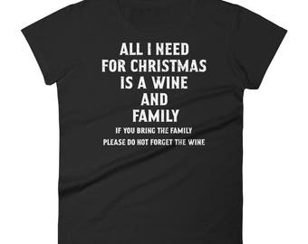 All i need for Christmas is Wine and Family, if you bring the family don't forget the wine Women's short sleeve t-shirt