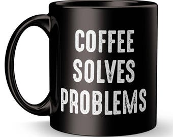 Coffee Solves Problems / Problem Solver / Computer Programmer / Scientist / Problem Solving / Gift Idea / Caffeine / Gift for Boss / Xmas