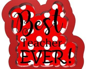 Best Teacher Ever Cookie Cutter 3D Printed