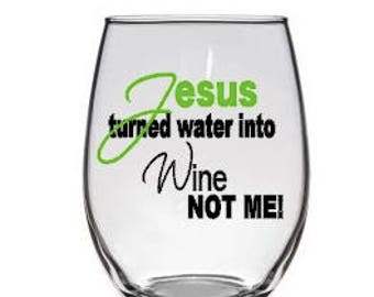 Jesus turned water into Wine Not Me!