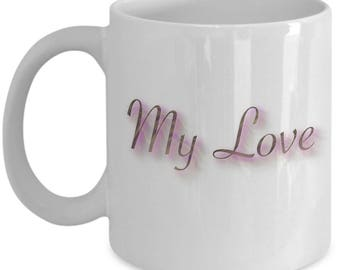 My Love 11 oz coffee mug-perfect Valentine's day gift-birthday-anniversary-wife-husband-friend-boyfriend-girlfriend