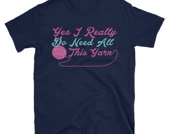 Yes I Really Do Need All This Yarn - Knitting Tshirt - Knitting Shirt - Knitting T-shirt -  Sewing Shirt - Sewing Tshirt - Sewing t-shirt