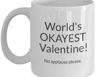 World's Okayest Valentine Mug - Great Gift Idea for Yourself or the Special Someone in Your Life - Gag Gift - 11 or 15 oz Size