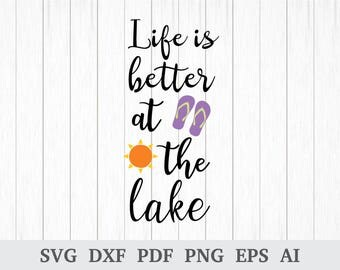 Life is Better at the Lake SVG, Lake Life SVG, Summer svg, svg cutting files, quote svg, cricut & silhouette, vinyl, dxf, ai, pdf, png, eps