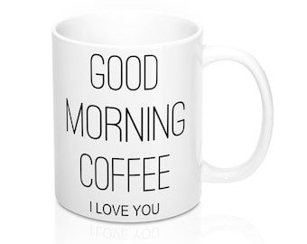 Good Morning Coffee I Love You Mug Coffee Lover Gift