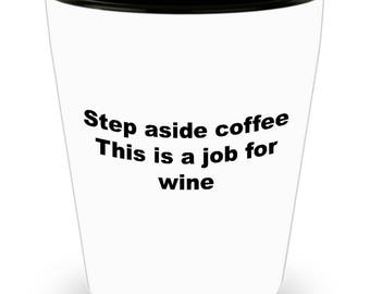 Funny Wine Shot Glass - Step Aside Coffe