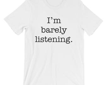 7 COLORS! I'm Barely Listening Women/Unisex T-Shirt, Cute, Funny, Humor, Fun, Graphic Tee, Shirts With Sayings, Relaxed, Comfortable, Soft