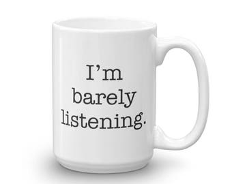 I'm Barely Listening Mug, Cute, Funny, 15oz, Coffee, Tea, Coffee Lover, Tea Lover, White, Glossy, Ceramic, Humor Mug, Mugs With Sayings