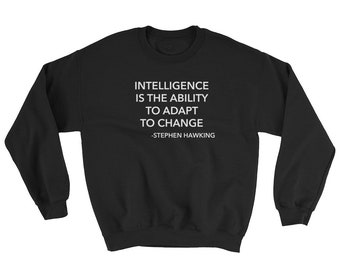 Stephen Hawking RIP Quote Shirt Sweater Womens Mens Sweatshirt Tee Intelligence Is The Ability To Adapt To Change Rest In Peace Science Nerd
