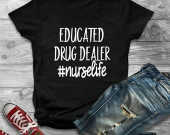 Educated Drug Dealer Nurse Life, Nurse Shirt, Nurse Gift, New Nurse, Nurse Life, RN Shirt, Student Nurse