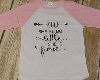 Though she be but little she is fierce shirt, girl shirt, fierce shirt