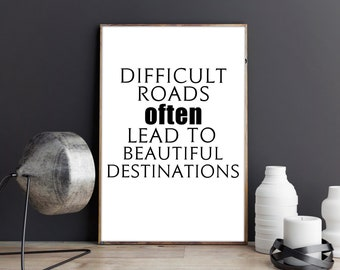 Difficult roads often lead to beautiful destinations, quotes, instant download