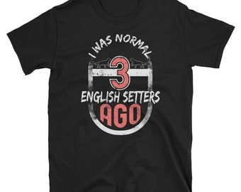 I Was Normal Shirt Three English Setters Shirt