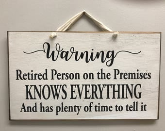 WARNING Retired person on the premises KNOWS everything and has plenty of time to tell it sign