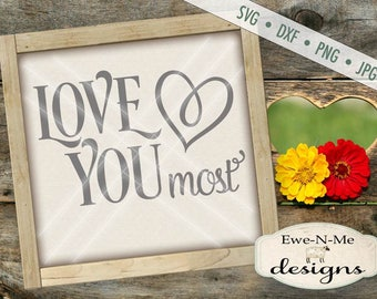 Love You Most SVG - valentine svg - Wedding svg - valentine cut file - wedding cut file - Commercial Use svg cut file -  svg, dxf, png, jpg