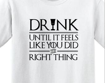 """Game of Thrones - """"Drink Until it Feels Like You Did The Right Thing"""" Unisex T-shirt - Tyrion Lannister"""