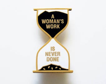 A Woman's Work Is Never Done - Enamel Lapel Pin