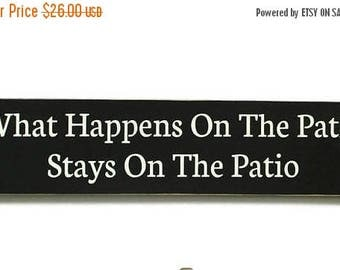 ON SALE TODAY What Happens On The Patio Stays On The Patio Wood Funny Sign Patio Sign Black and White Ready To Ship