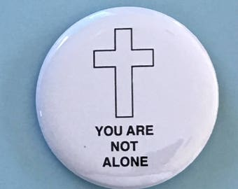 You Are Not Alone with Cross - 2.25 inch button/ pin - Christian Cross God Button