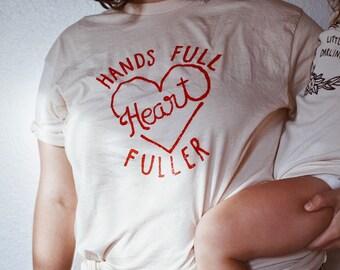 Hands Full, Heart Fuller adult unisex mama tee