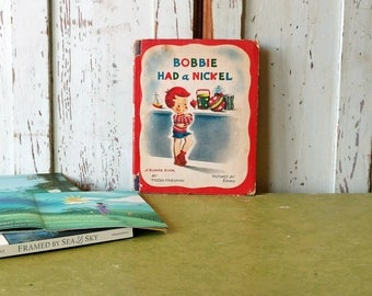 Bobbie Had a Nickel 1946 Hardcover Vintage Children's Book Nice Thick Pages with Color Illustrations