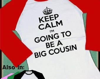 FLASH SALE Keep Calm I'm Going to be a Cousin Raglan T-shirt red image pick any color announcement shirt girl or boy
