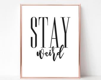 Stay Weird Print - DIGITAL DOWNLOAD - Stay Weird Poster - Gift for Friends - Dorm Room Wall Art - Living Room Poster - Stay Weird Wall Art