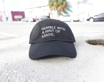 Humble with a Hint of Kanye Black Baseball Hat / Dad Hat  / Unconstructed / Designed by GAG THREADS